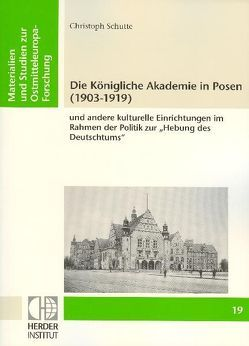 Die Königliche Akademie in Posen (1903-1919) von Schutte,  Christoph