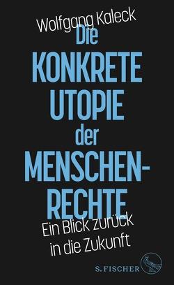 Die konkrete Utopie der Menschenrechte von Kaleck,  Wolfgang