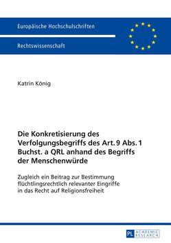 Die Konkretisierung des Verfolgungsbegriffs des Art. 9 Abs. 1 Buchst. a QRL anhand des Begriffs der Menschenwürde von König,  Katrin