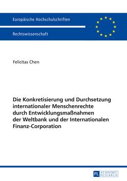Die Konkretisierung und Durchsetzung internationaler Menschenrechte durch Entwicklungsmaßnahmen der Weltbank und der Internationalen Finanz-Corporation von Berning,  Felicitas