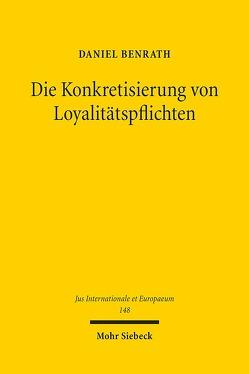 Die Konkretisierung von Loyalitätspflichten von Benrath,  Daniel