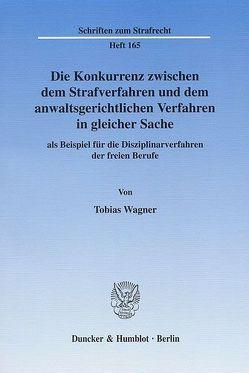 Die Konkurrenz zwischen dem Strafverfahren und dem anwaltsgerichtlichen Verfahren in gleicher Sache von Wagner,  Tobias