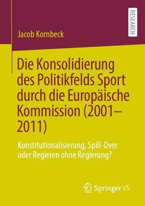 Die Konsolidierung des Politikfelds Sport durch die Europäische Kommission (2001-2011) von Kornbeck,  Jacob