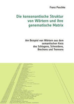 Die konsonantische Struktur von Wörtern und ihre genematische Matrix von Peschke,  Franz