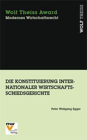 Die Konstituierung internationaler Wirtschaftsschiedsgerichte von Egger,  Peter W