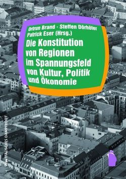 Die Konstitution von Regionen im Spannungsfeld von Kultur, Politik und Ökonomie von Brand,  Ortrun, Dörhöfer,  Steffen, Eser,  Patrick