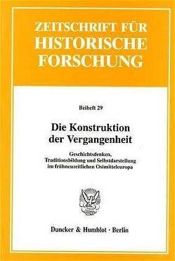 Die Konstruktion der Vergangenheit. von Bahlcke,  Joachim, Strohmeier,  Hans