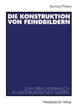 Die Konstruktion von Feindbildern von Pörksen,  Bernhard