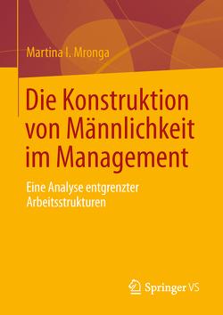 Die Konstruktion von Männlichkeit im Management von Mronga,  Martina I.