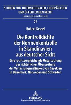 Die Kontrolldichte der Normenkontrolle in Skandinavien aus deutscher Sicht von Kessel,  Robert