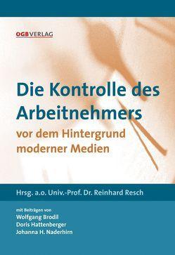 Die Kontrolle des Arbeitnehmers vor dem Hintergrund moderner Medien von Brodil,  Wolfgang, Hattenberger,  Doris, Naderhirn,  Johanna, Resch,  Reinhard