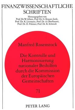 Die Kontrolle und Harmonisierung nationaler Beihilfen durch die Kommission der Europäischen Gemeinschaften von Rosenstock,  Manfred