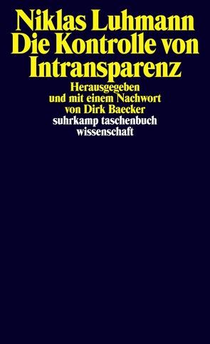 Die Kontrolle von Intransparenz von Baecker,  Dirk, Luhmann,  Niklas