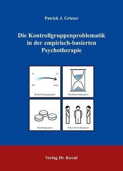 Die Kontrollgruppenproblematik in der empirisch-basierten Psychotherapie von Grieser,  Patrick J.