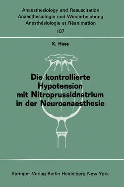 Die kontrollierte Hypotension mit Nitroprussidnatrium in der Neuroanaesthesie von Huse,  K.
