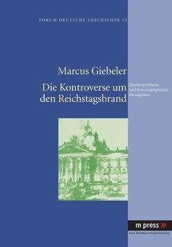 Die Kontroverse um den Reichstagsbrand von Giebeler,  Marcus