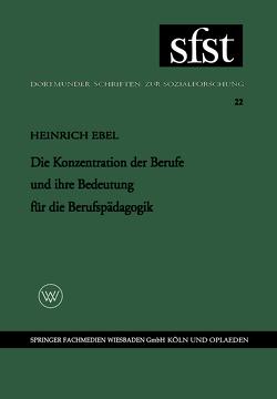 Die Konzentration der Berufe und ihre Bedeutung für die Berufspädagogik von Ebel,  Heinrich