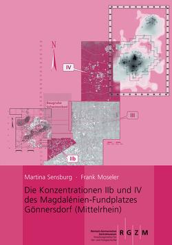 Die Konzentrationen IIb und IV des Magdalénien-Fundplatzes Gönnersdorf (Mittelrhein) von Moseler,  Frank, Sensburg,  Martina