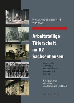 Die Konzentrationslager-SS 1936–1945: Arbeitsteilige Täterschaft im KZ Sachsenhausen von Dörschel,  Yvonne, Morsch,  Günter
