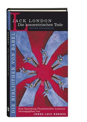 Die konzentrischen Tode von Borges,  Jorge Luis, Jäger,  Bernhard, London,  Jack