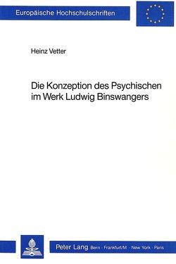 Die Konzeption des Psychischen im Werk Ludwig Binswangers von Vetter, Heinz