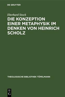 Die Konzeption einer Metaphysik im Denken von Heinrich Scholz von Stock,  Eberhard
