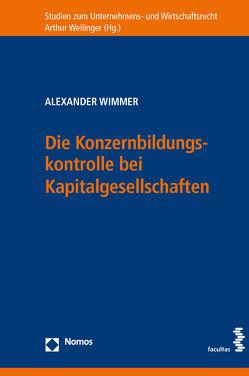 Die Konzernbildungskontrolle bei Kapitalgesellschaften von Wimmer,  Alexander