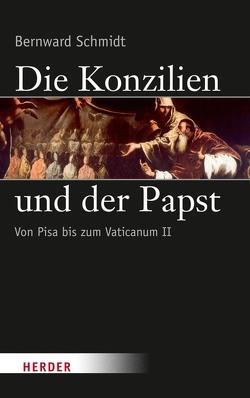 Die Konzilien und der Papst von Schmidt,  Bernward