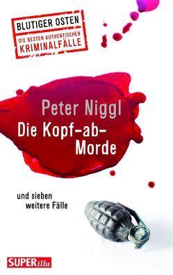 Die Kopf-ab-Morde von Niggl,  Peter