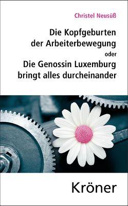 Die Kopfgeburten der Arbeiterbewegung von Huster,  Ernst-Ulrich, Neusüß,  Christel