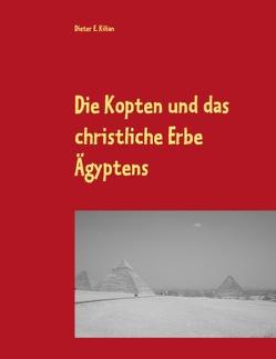 Die Kopten und das christliche Erbe Ägyptens von Kilian,  Dieter E