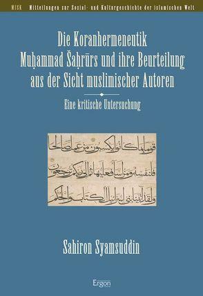 Die Koranhermeneutik Muhammad Sahrurs und ihre Beurteilung aus der Sicht muslimischer Autoren von Syamsuddin,  Sahiron