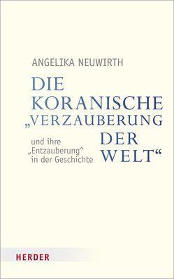 Die koranische Verzauberung der Welt und ihre Entzauberung in der Geschichte von Neuwirth,  Angelika