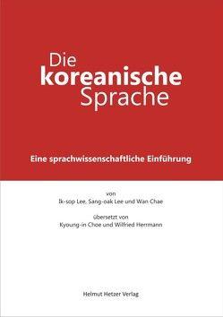 Die koreanische Sprache von Choe,  Kyoung-In, Choe,  Wan, Herrmann,  Wilfried, Lee,  Ik-Sop, Lee,  Sang-Oak