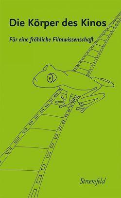 Die Körper des Kinos. Für eine fröhliche Filmwissenschaft von Hüls,  Christian, Lettenewitsch,  Natalie, Zechner,  Anke