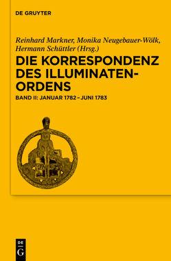 Die Korrespondenz des Illuminatenordens / Januar 1782-Juni 1783 von Markner,  Reinhard, Neugebauer-Wölk,  Monika, Schüttler,  Hermann