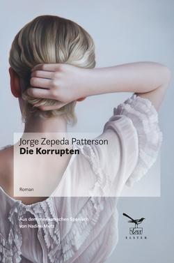 Die Korrupten von Zepeda Patterson,  Jorge