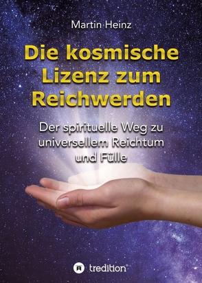 Die kosmische Lizenz zum Reichwerden von Heinz,  Martin
