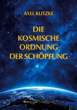 Die kosmische Ordnung der Schöpfung von Klitzke,  Axel