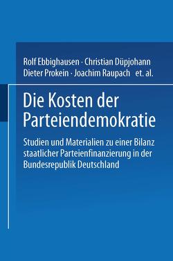 Die Kosten der Parteiendemokratie von Düpjohann,  Christian, Ebbighausen,  Rolf, Prokein,  Dieter, Raupach,  Joachim, Renner,  Marcus, Schotes,  Rolf, Schröter,  Sebastian