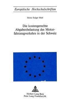 Die Kostengerechte Abgabenbelastung des Motorfahrzeugverkehrs in der Schweiz von Sulger Büel,  Heinz