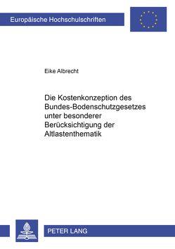 Die Kostenkonzeption des Bundes-Bodenschutzgesetzes unter besonderer Berücksichtigung der Altlastenthematik von Albrecht,  Eike