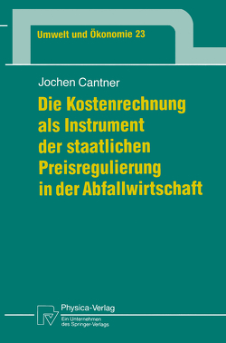 Die Kostenrechnung als Instrument der staatlichen Preisregulierung in der Abfallwirtschaft von Cantner,  Jochen
