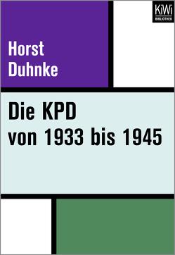 Die KPD von 1933 bis 1945 von Duhnke,  Horst