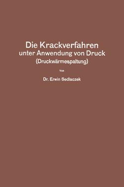Die Krackverfahren unter Anwendung von Druck (Druckwärmespaltung) von Sedlaczek,  Erwin