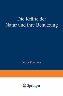 Die Kräfte der Natur und ihre Benutzung von Zoellner,  Julius