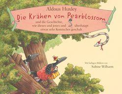 Die Krähen von Pearblossom und die Geschichte, wie dieses und jenes und überhaupt etwas sehr Komisches geschah von Gunsteren,  Dirk van, Huxley,  Aldous, Wilharm,  Sabine