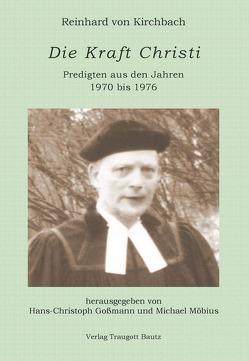 Die Kraft Christi von Goßmann,  Hans Christoph, Kirchbach,  Reinhard von, Möbius,  Michael
