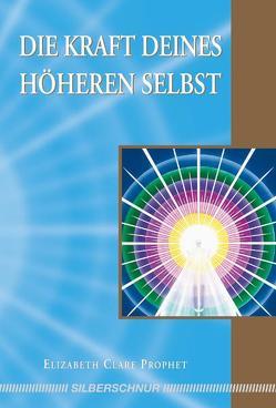Die Kraft deines Höheren Selbst von Prophet,  Elisabeth Clare