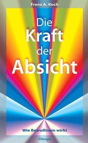 Die Kraft der Absicht von Koch,  Franz A.